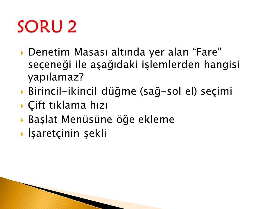 SORU 2 Denetim Masası altında yer alan Fare seçeneği ile aşağıdaki işlemlerden hangisi yapılamaz