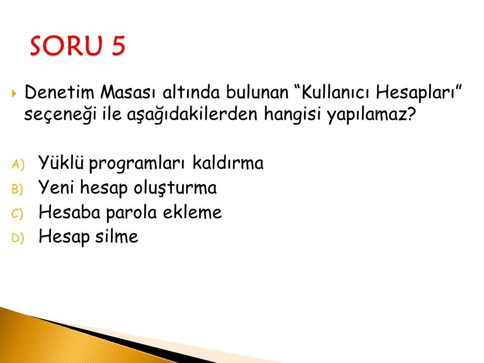 SORU 5 Denetim Masası altında bulunan Kullanıcı Hesapları seçeneği ile aşağıdakilerden hangisi yapılamaz