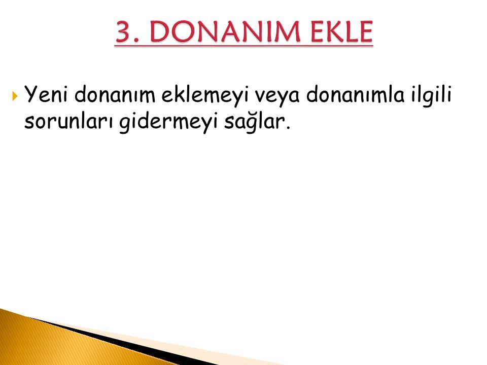 3. DONANIM EKLE Yeni donanım eklemeyi veya donanımla ilgili sorunları gidermeyi sağlar.