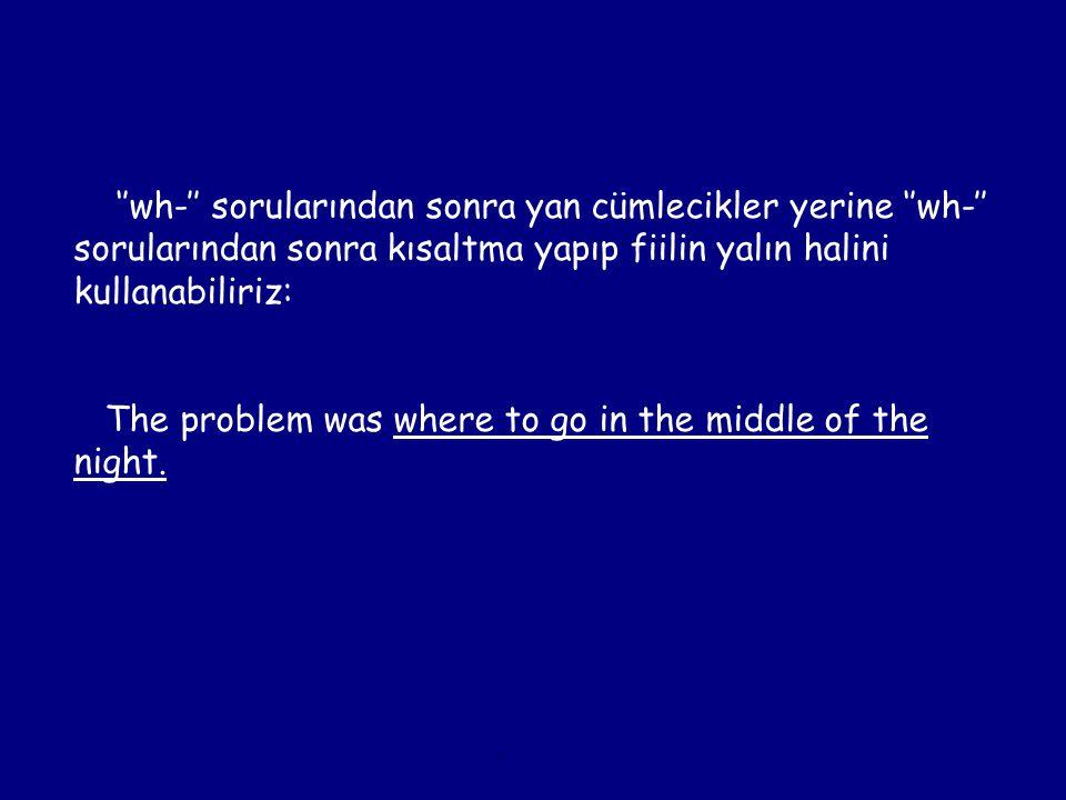 ''wh-'' sorularından sonra yan cümlecikler yerine ''wh-'' sorularından sonra kısaltma yapıp fiilin yalın halini kullanabiliriz: