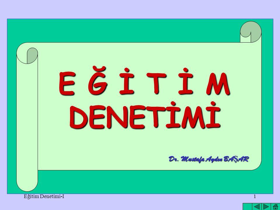 E Ğ İ T İ M DENETİMİ Dr. Mustafa Aydın BAŞAR Eğitim Denetimi-I