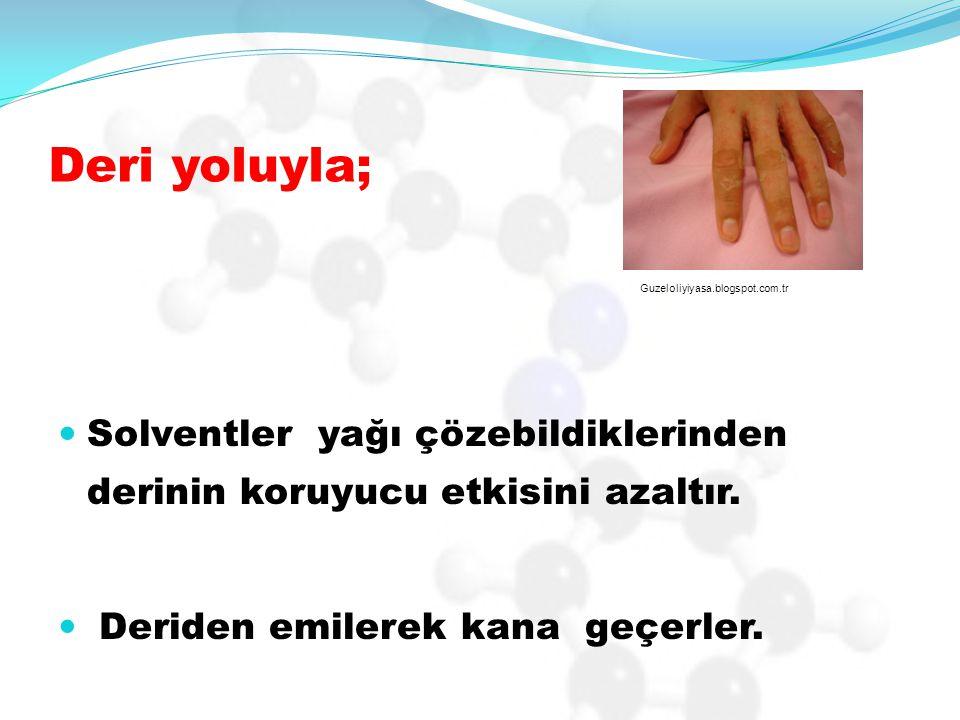 Deri yoluyla; Guzeloliyiyasa.blogspot.com.tr. Solventler yağı çözebildiklerinden derinin koruyucu etkisini azaltır.