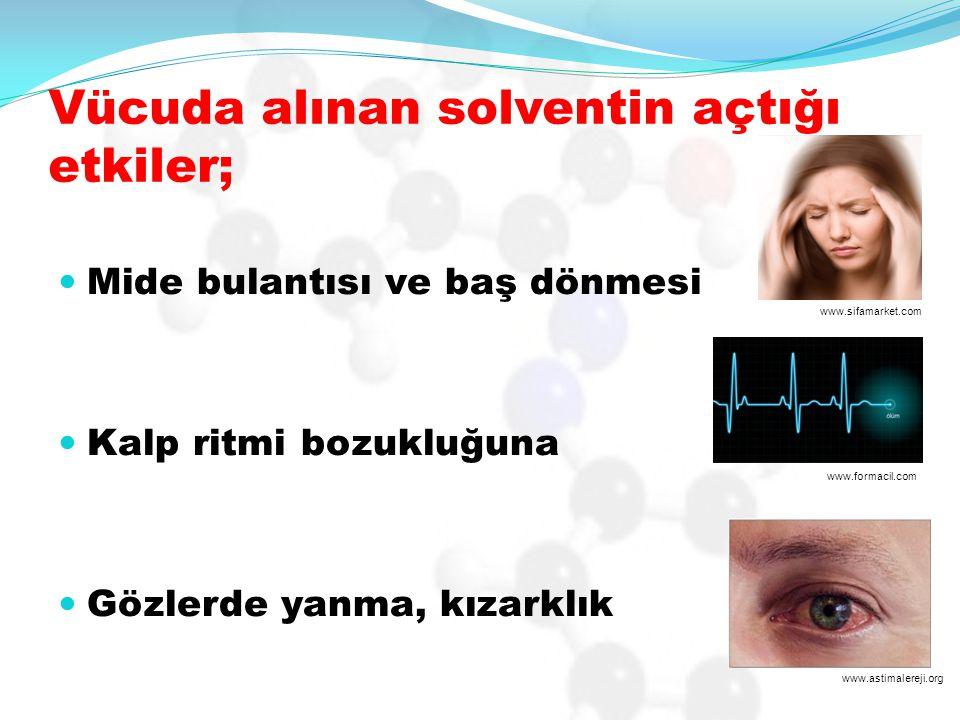 Vücuda alınan solventin açtığı etkiler;