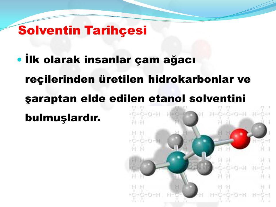 Solventin Tarihçesi İlk olarak insanlar çam ağacı reçilerinden üretilen hidrokarbonlar ve şaraptan elde edilen etanol solventini bulmuşlardır.