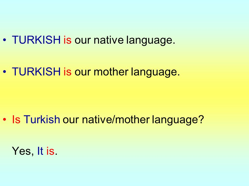 TURKISH is our native language.
