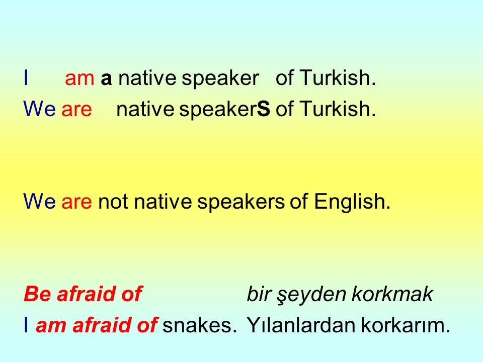 I am a native speaker of Turkish.