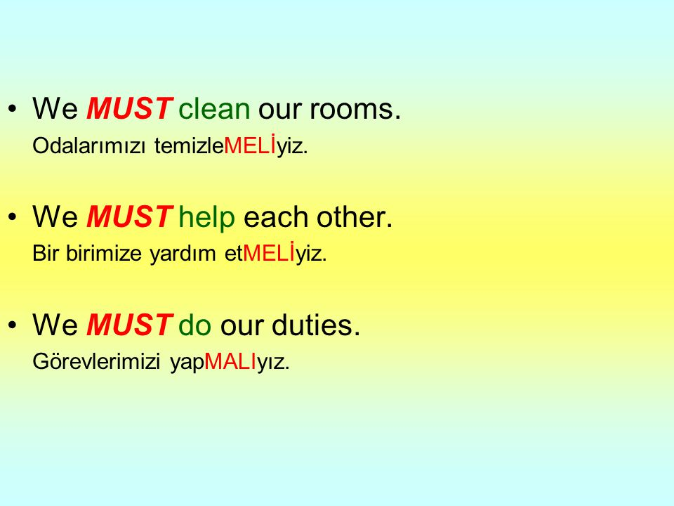 We MUST clean our rooms. We MUST help each other.