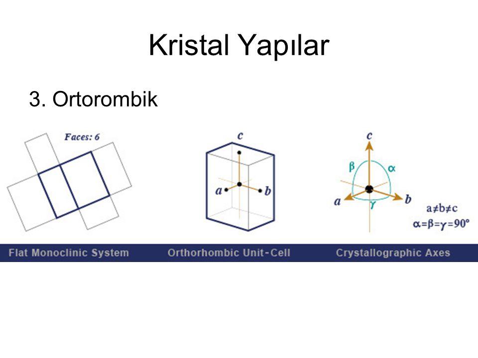 Kristal Yapılar 3. Ortorombik