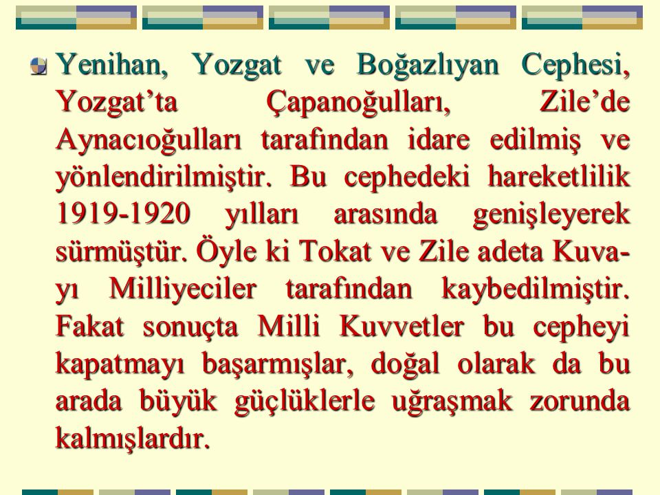 Yenihan, Yozgat ve Boğazlıyan Cephesi, Yozgat'ta Çapanoğulları, Zile'de Aynacıoğulları tarafından idare edilmiş ve yönlendirilmiştir.