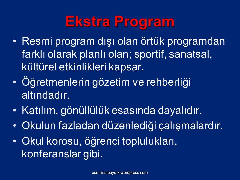 Ekstra Program Resmi program dışı olan örtük programdan farklı olarak planlı olan; sportif, sanatsal, kültürel etkinlikleri kapsar.
