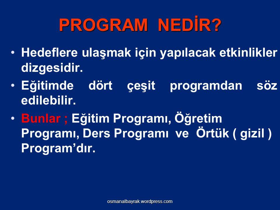 PROGRAM NEDİR Hedeflere ulaşmak için yapılacak etkinlikler dizgesidir. Eğitimde dört çeşit programdan söz edilebilir.