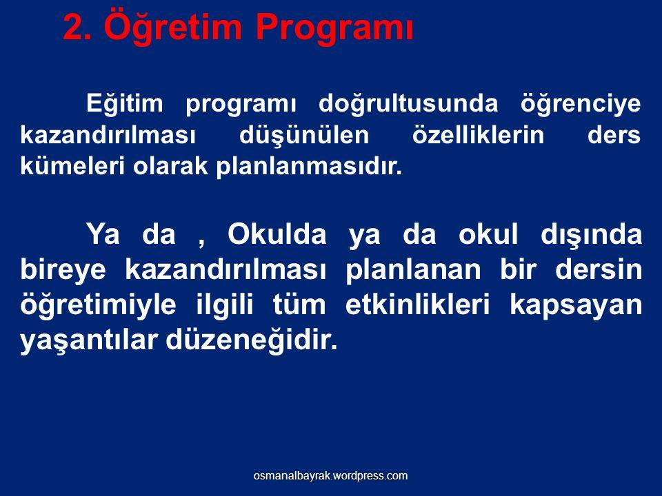 2. Öğretim Programı Eğitim programı doğrultusunda öğrenciye kazandırılması düşünülen özelliklerin ders kümeleri olarak planlanmasıdır.