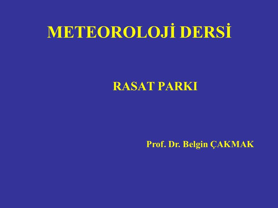 METEOROLOJİ DERSİ RASAT PARKI Prof. Dr. Belgin ÇAKMAK