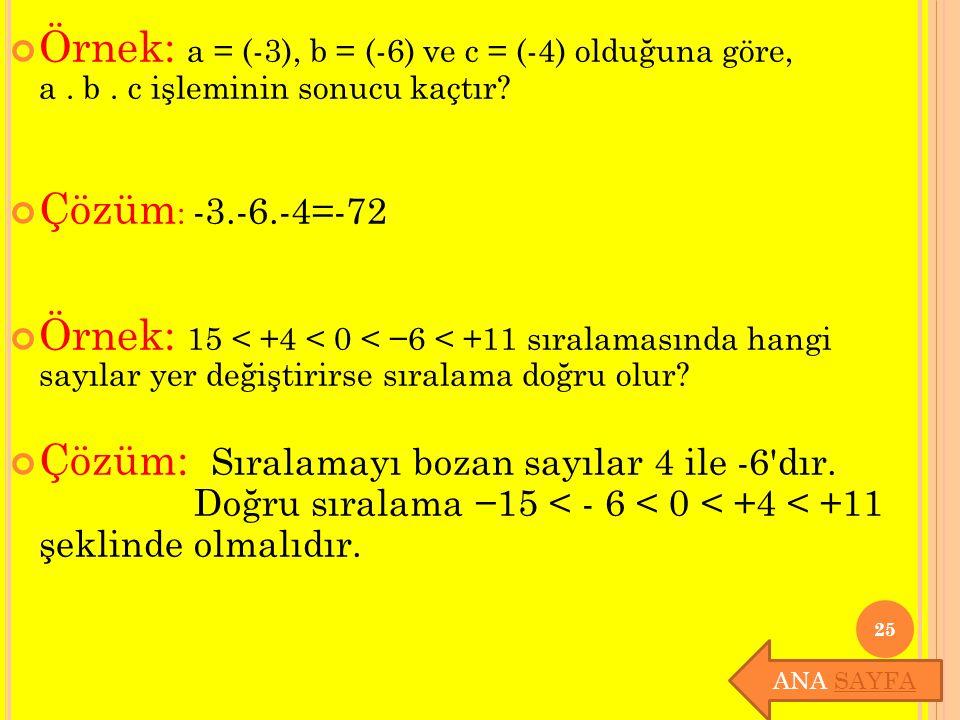 Örnek: a = (-3), b = (-6) ve c = (-4) olduğuna göre, a. b