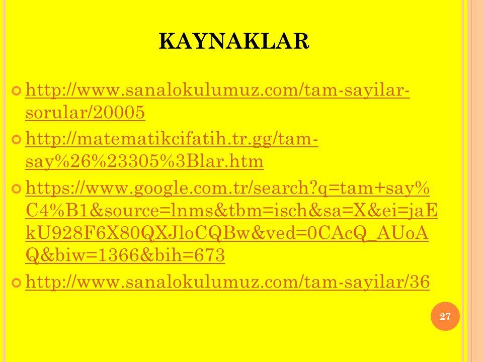 KAYNAKLAR http://www.sanalokulumuz.com/tam-sayilar- sorular/20005