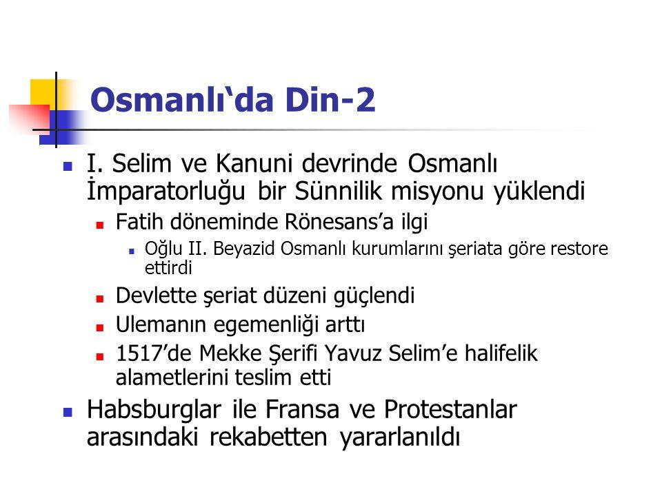 Osmanlı'da Din-2 I. Selim ve Kanuni devrinde Osmanlı İmparatorluğu bir Sünnilik misyonu yüklendi. Fatih döneminde Rönesans'a ilgi.