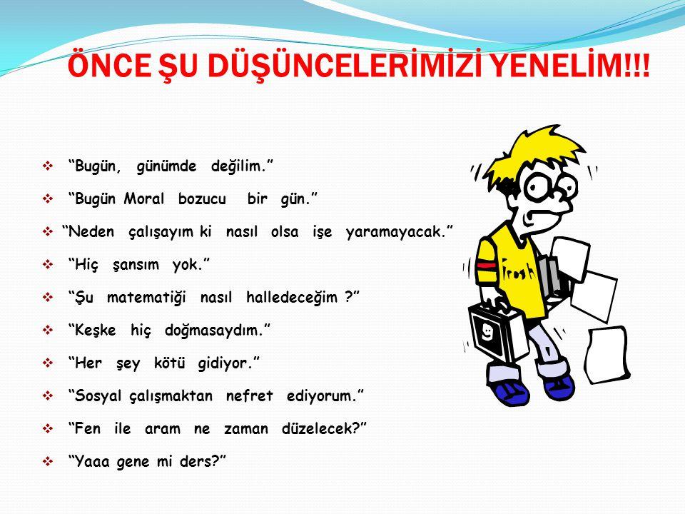 ÖNCE ŞU DÜŞÜNCELERİMİZİ YENELİM!!!