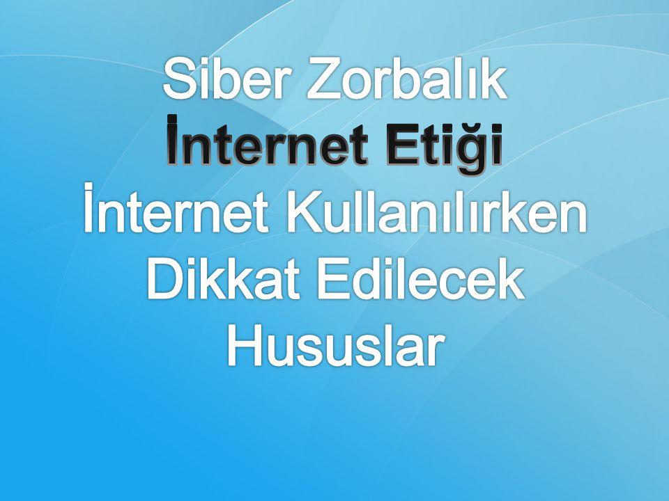 Siber Zorbalık İnternet Etiği İnternet Kullanılırken Dikkat Edilecek Hususlar