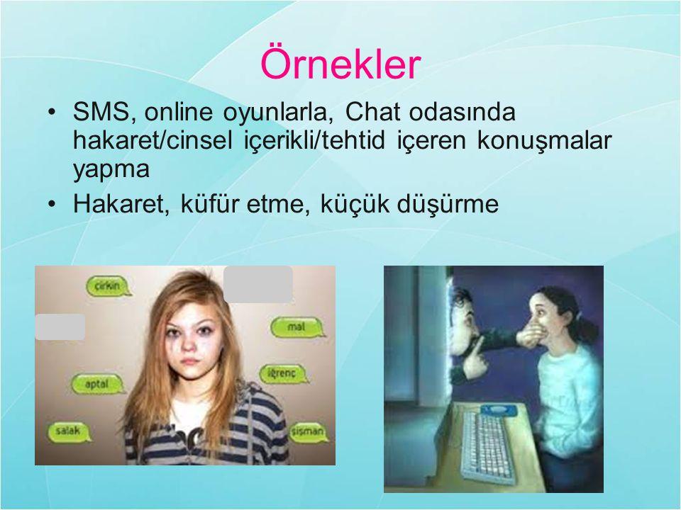 Örnekler SMS, online oyunlarla, Chat odasında hakaret/cinsel içerikli/tehtid içeren konuşmalar yapma.