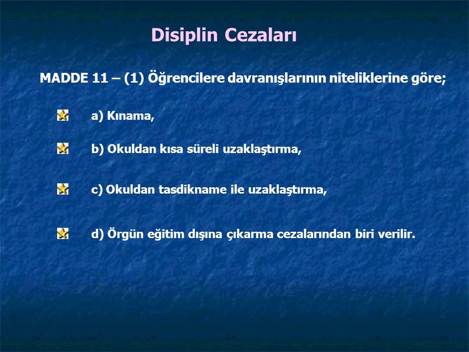 Disiplin Cezaları MADDE 11 – (1) Öğrencilere davranışlarının niteliklerine göre; a) Kınama, b) Okuldan kısa süreli uzaklaştırma,