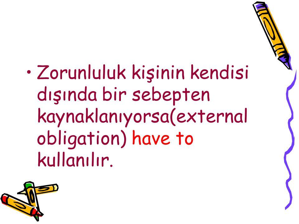 Zorunluluk kişinin kendisi dışında bir sebepten kaynaklanıyorsa(external obligation) have to kullanılır.