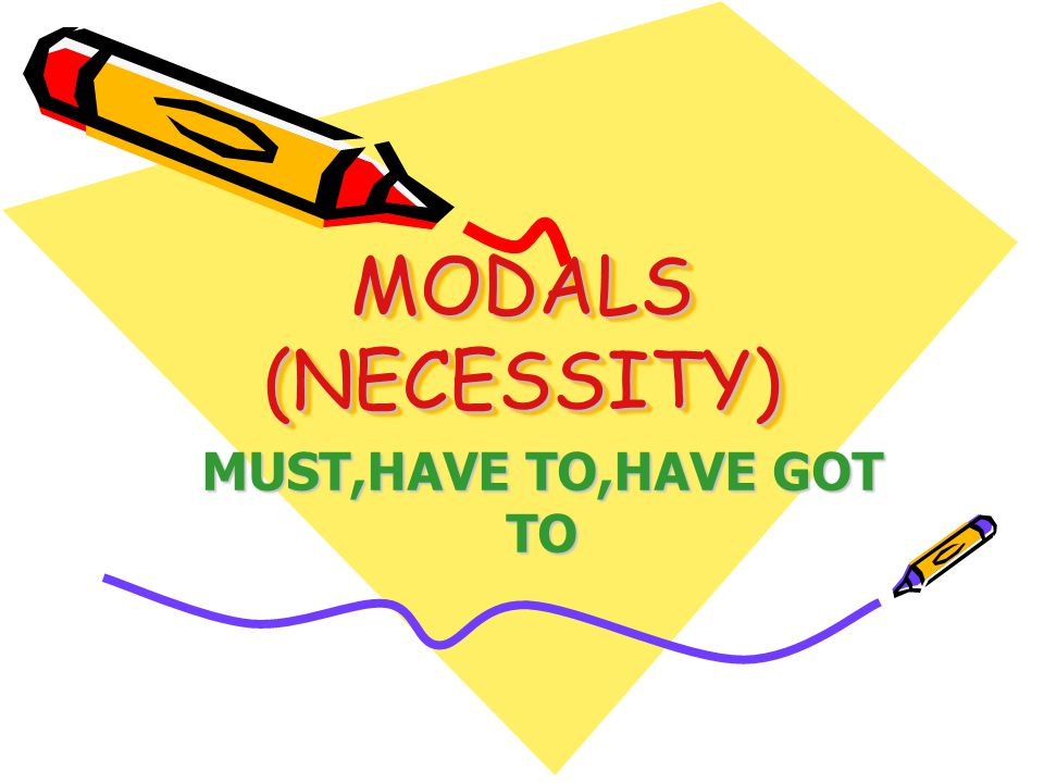 MODALS (NECESSITY) MUST,HAVE TO,HAVE GOT TO