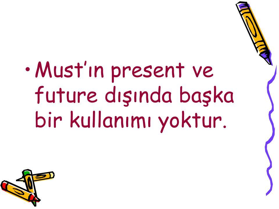 Must'ın present ve future dışında başka bir kullanımı yoktur.