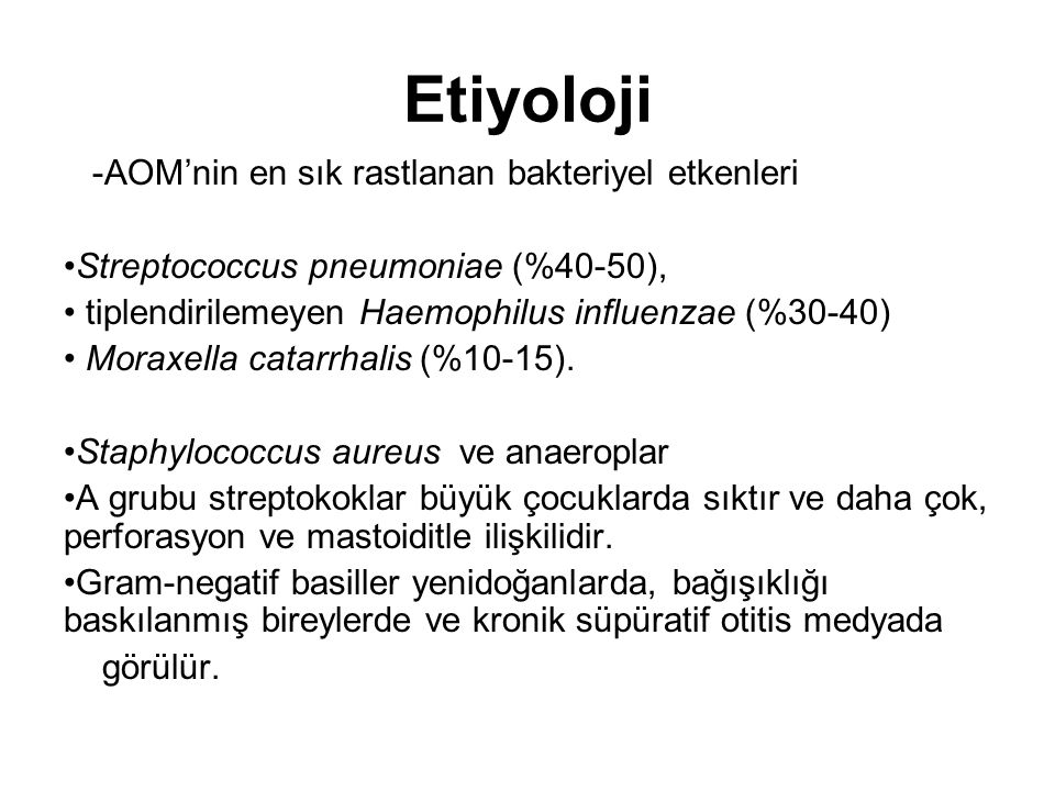 Etiyoloji -AOM'nin en sık rastlanan bakteriyel etkenleri