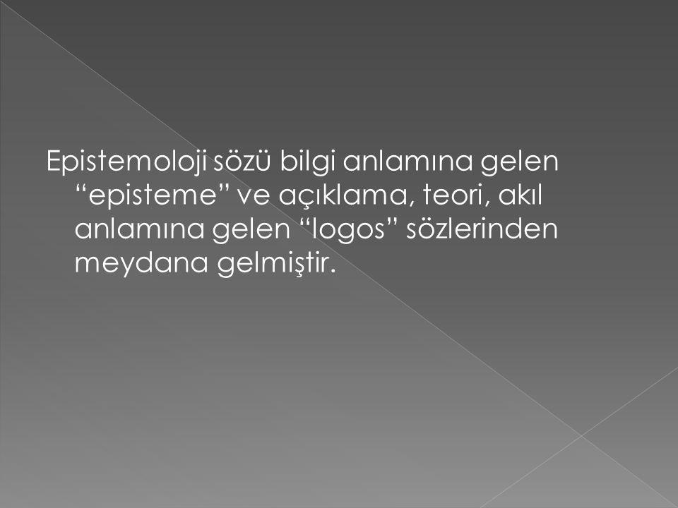 Epistemoloji sözü bilgi anlamına gelen episteme ve açıklama, teori, akıl anlamına gelen logos sözlerinden meydana gelmiştir.