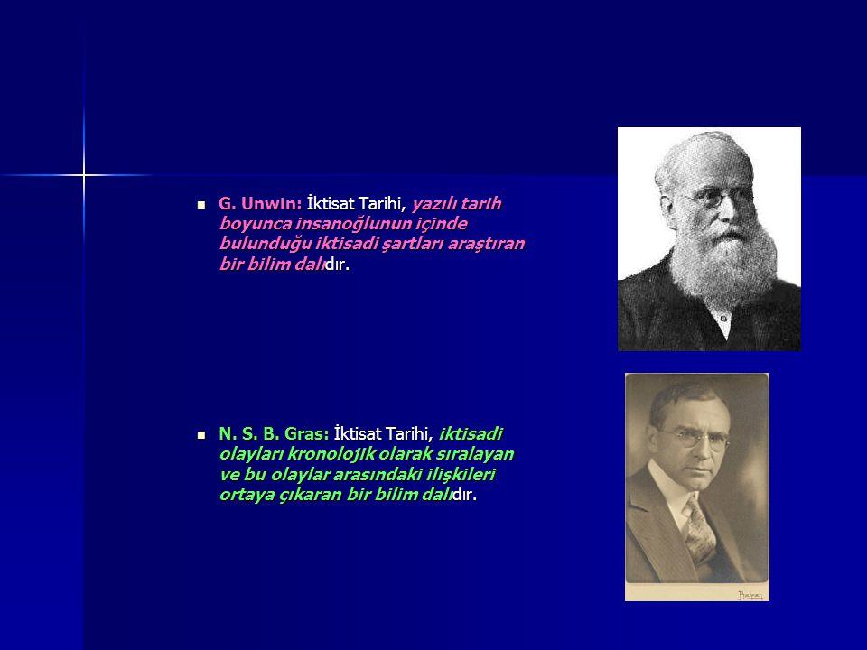 G. Unwin: İktisat Tarihi, yazılı tarih boyunca insanoğlunun içinde bulunduğu iktisadi şartları araştıran bir bilim dalıdır.