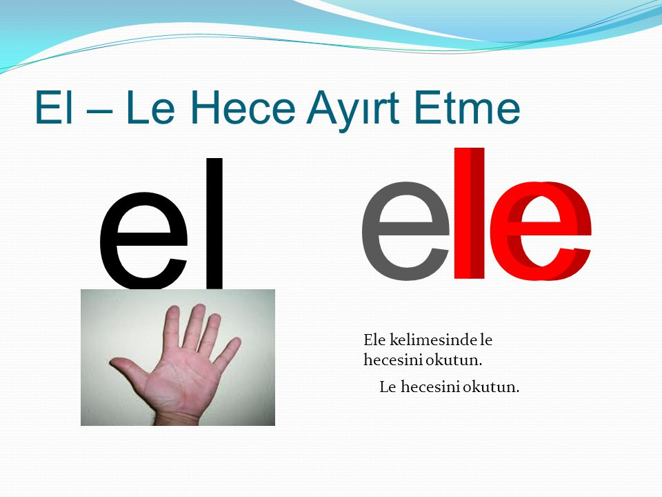 ele le el El – Le Hece Ayırt Etme Ele kelimesinde le hecesini okutun.