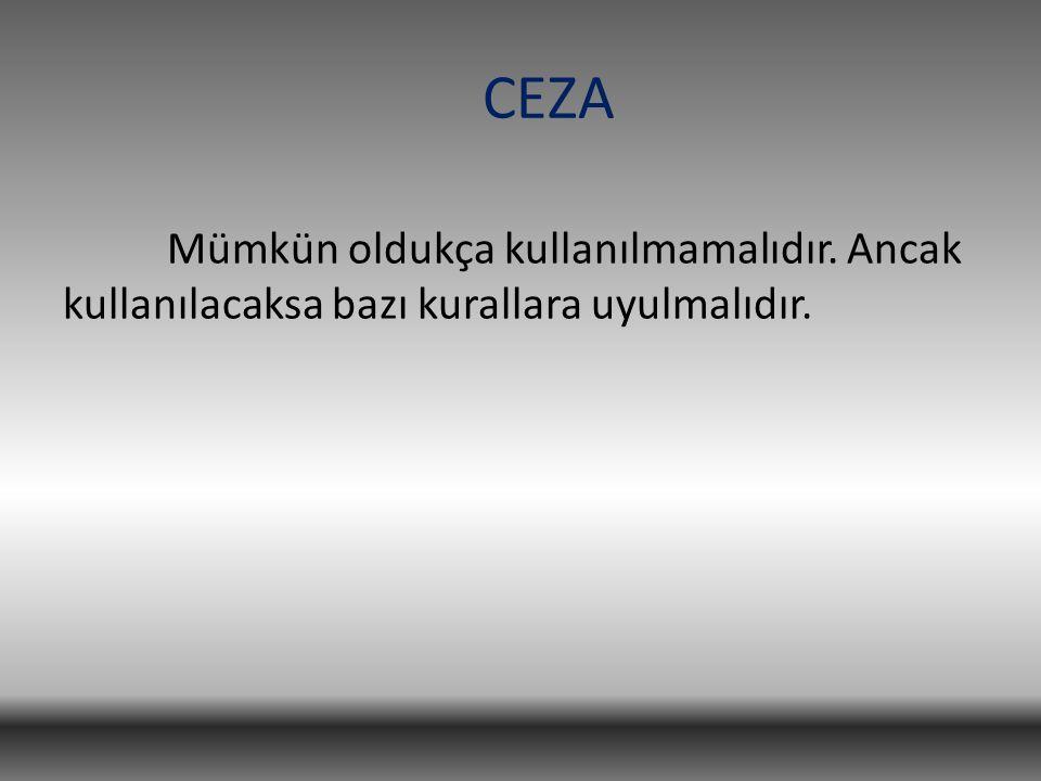 CEZA Mümkün oldukça kullanılmamalıdır. Ancak kullanılacaksa bazı kurallara uyulmalıdır.