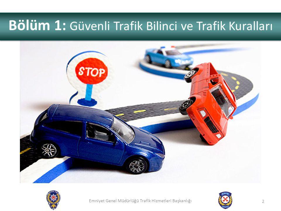 Bölüm 1: Güvenli Trafik Bilinci ve Trafik Kuralları