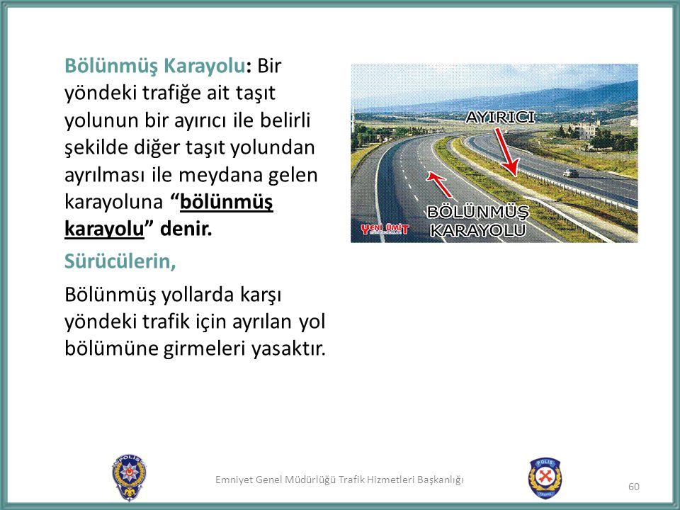 Bölünmüş Karayolu: Bir yöndeki trafiğe ait taşıt yolunun bir ayırıcı ile belirli şekilde diğer taşıt yolundan ayrılması ile meydana gelen karayoluna bölünmüş karayolu denir.