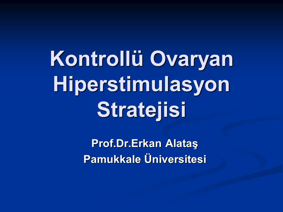 Kontrollü Ovaryan Hiperstimulasyon Stratejisi