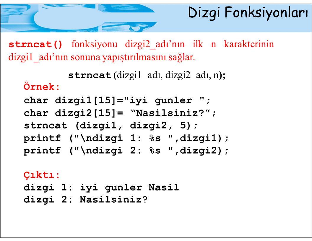 Dizgi Fonksiyonları strncat() fonksiyonu dizgi2_adı'nın ilk n karakterinin dizgi1_adı'nın sonuna yapıştırılmasını sağlar.