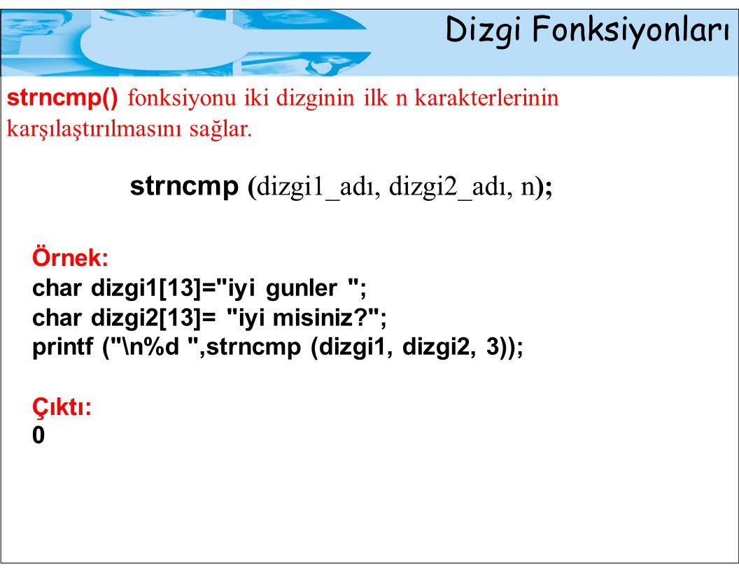 Dizgi Fonksiyonları strncmp (dizgi1_adı, dizgi2_adı, n);