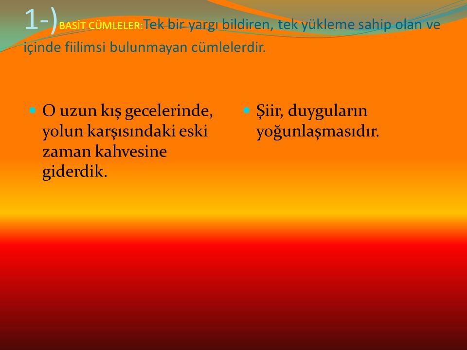 1-)BASİT CÜMLELER:Tek bir yargı bildiren, tek yükleme sahip olan ve içinde fiilimsi bulunmayan cümlelerdir.