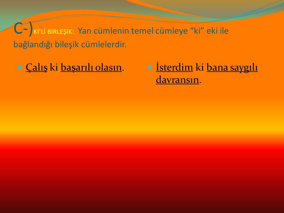C-)Kİ'Lİ BİRLEŞİK: Yan cümlenin temel cümleye ki eki ile bağlandığı bileşik cümlelerdir.