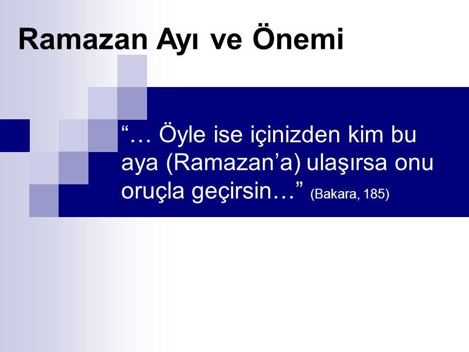 Ramazan Ayı ve Önemi … Öyle ise içinizden kim bu aya (Ramazan'a) ulaşırsa onu oruçla geçirsin… (Bakara, 185)
