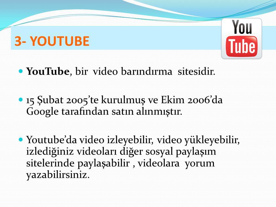 3- YOUTUBE YouTube, bir video barındırma sitesidir.