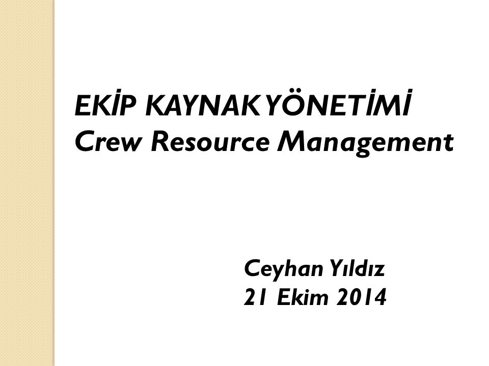 EKİP KAYNAK YÖNETİMİ Crew Resource Management