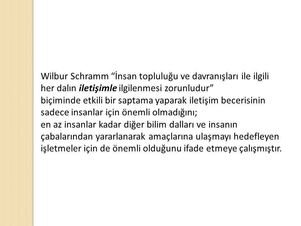 Wilbur Schramm İnsan topluluğu ve davranışları ile ilgili her dalın iletişimle ilgilenmesi zorunludur