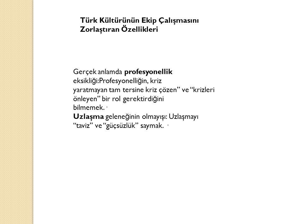 Türk Kültürünün Ekip Çalışmasını Zorlaştıran Özellikleri