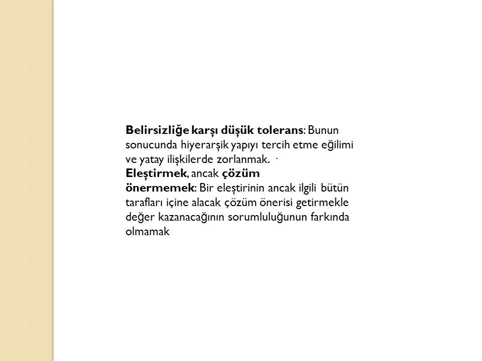 Belirsizliğe karşı düşük tolerans: Bunun sonucunda hiyerarşik yapıyı tercih etme eğilimi ve yatay ilişkilerde zorlanmak. ·