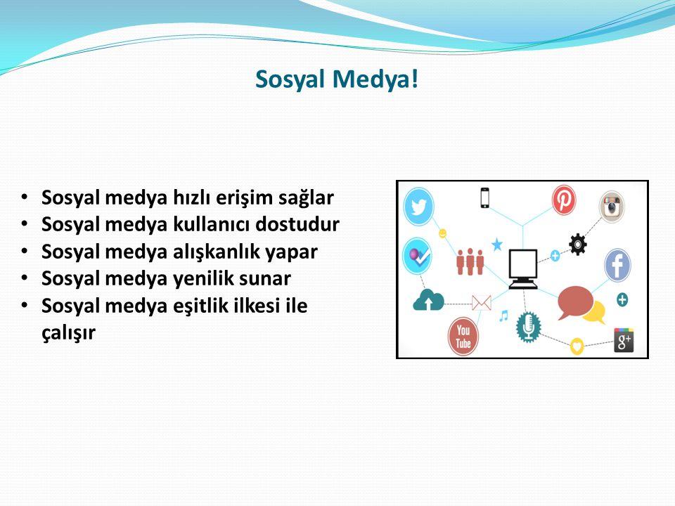 Sosyal Medya! Sosyal medya hızlı erişim sağlar