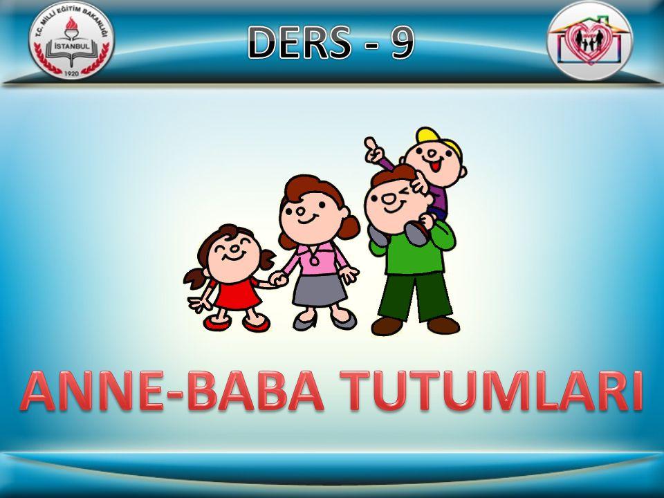 DERS - 9 ANNE-BABA TUTUMLARI
