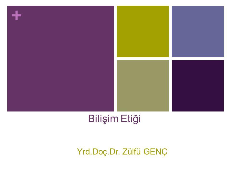 6/16/2008 Bilişim Etiği Yrd.Doç.Dr. Zülfü GENÇ