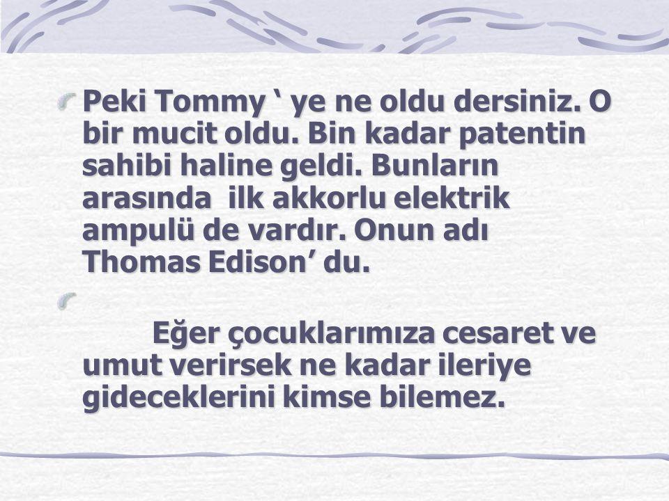Peki Tommy ' ye ne oldu dersiniz. O bir mucit oldu