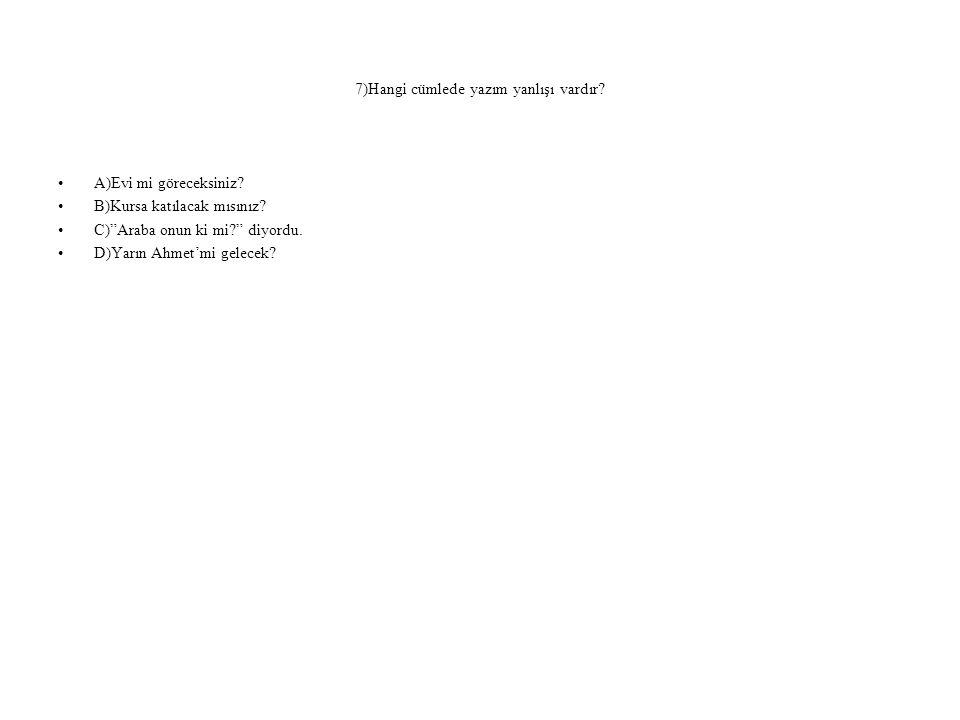 7)Hangi cümlede yazım yanlışı vardır